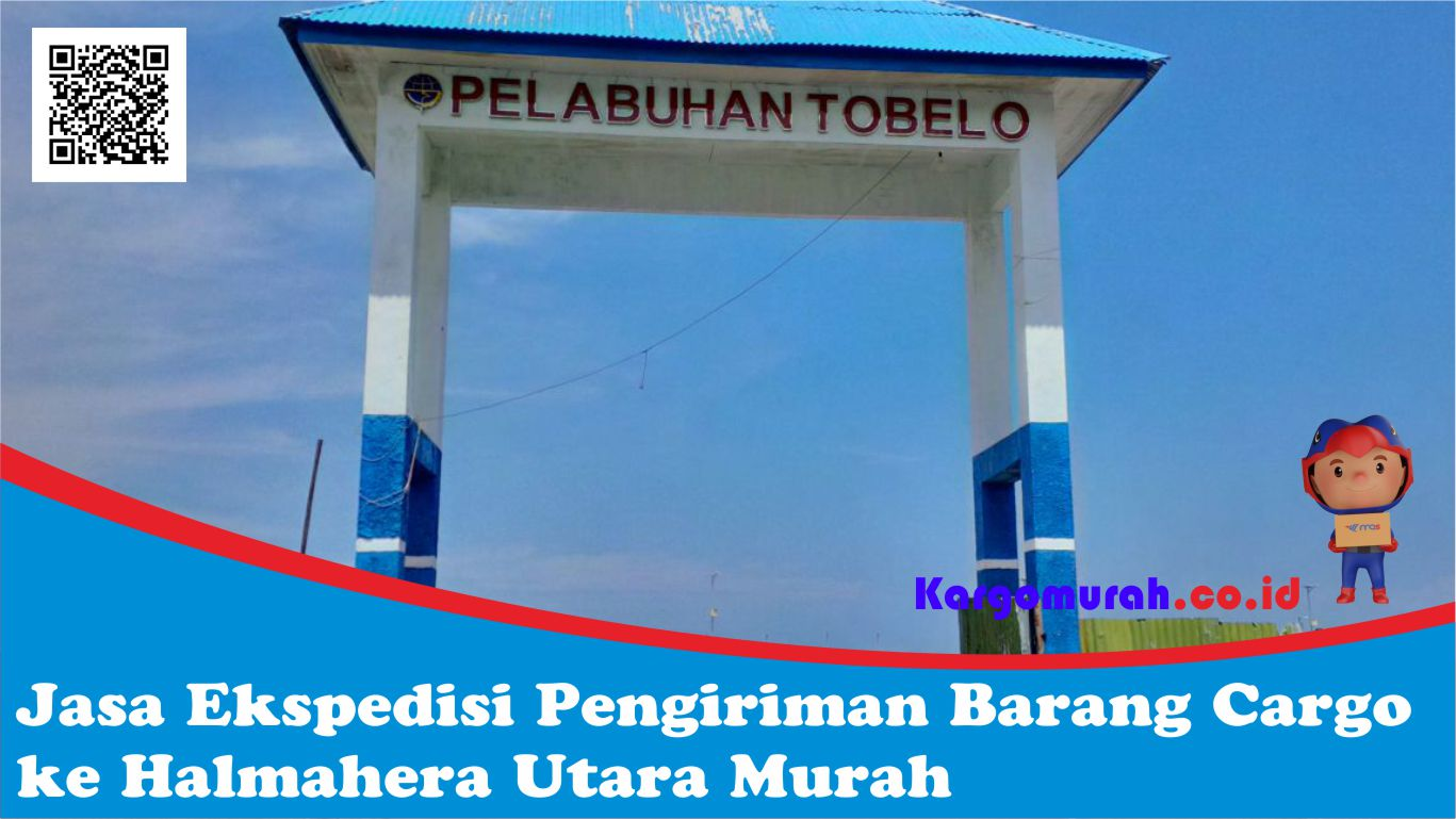 Jasa Ekspedisi Pengiriman Barang Cargo ke Halmahera Utara Murah